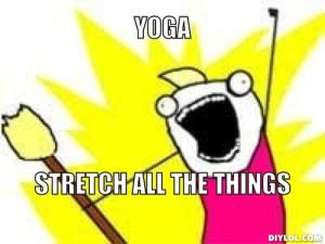 x-all-the-y-meme-generator-yoga-stretch-all-the-things-34e438